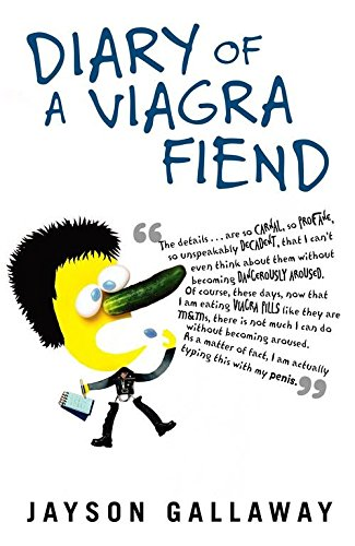 [(Diary of a Viagra Fiend)] [By (author) Jayson Gallaway] published on (June, 2005)