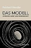 Das Modell zwischen Kunst und Wissenschaft.