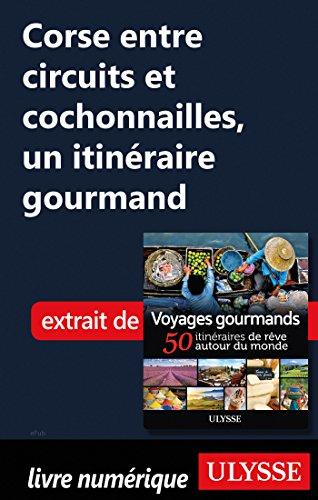 Descargar Libro Corse entre circuits et cochonailles - Un itinéraire gourmand de Collectif