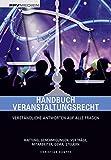 Handbuch Veranstaltungsrecht: Verständliche Antworten auf alle Fragen