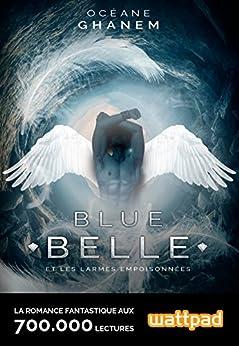 Blue Belle et les larmes empoisonnées: Tome 1 par [Ghanem, Océane]
