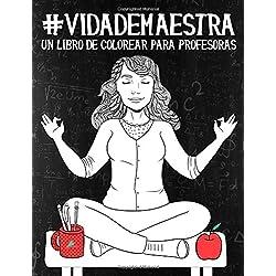 Vida de maestra: Un libro de colorear para profesoras: Un regalo antiestrés original y divertido para maestros, maestras, profesores, profesoras, ... a la relajación y el alivio del estrés)