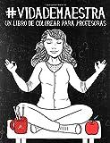 Vida de maestra: Un libro de colorear para profesoras: Un regalo antiestrés original y divertido...