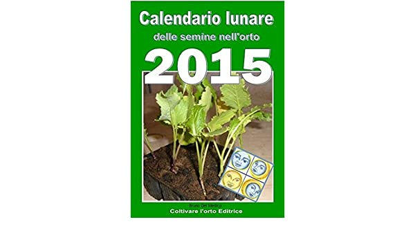Calendario Lunare Orto.Calendario Lunare Delle Semine Nell Orto 2015 Almanacco Di