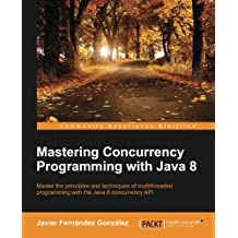 Mastering Concurrency Programming with Java 8 by Javier Fernandez Gonzalez (2016-02-29)