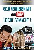 Geld verdienen mit YouTube - leicht gemacht: Verschiedene Möglichkeiten mit YouTube Geld zu verdienen (Geld verdienen Online Marketing 2)
