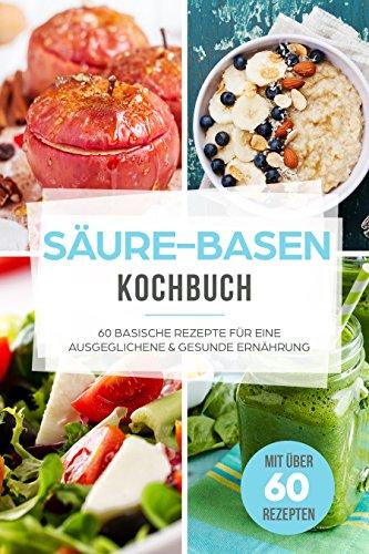 Säure-Basen-Kochbuch: 60 basische Rezepte für eine ausgeglichene & gesunde Ernährung für ein besseres Wohlbefinden (Basische Ernährung, Basen Fasten, Anti Reflux & Sodbrennen Rezepte, Basen Kochbuch) Baum, Dessert