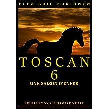 UNE SAISON D'ENFER: Récit-feuilleton (TOSCAN t. 6)