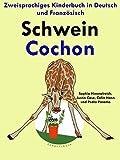 Zweisprachiges Kinderbuch in Deutsch und Französisch: Schwein - Cochon (Mit Spaß Französisch lernen 2)