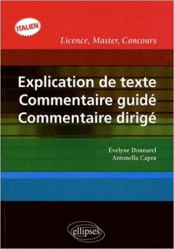 Explication de texte, commentaire guidé, commentaire dirigé en italien de Evelyne Donnarel,Antonella Capra ( 23 octobre 2008 )