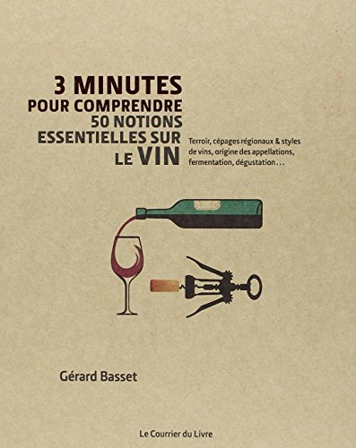 3mn pour Comprendre les 50 notions essentielles sur le vin par Gérard Basset