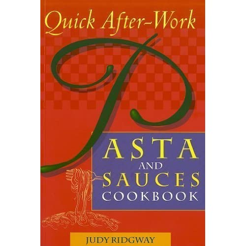 Quick After-Work Pasta and Sauces Cookbook by Ridgway, Judy (1996) Paperback