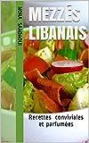 Telecharger Livres Mezzes libanais Recettes conviviales et parfumees (PDF,EPUB,MOBI) gratuits en Francaise
