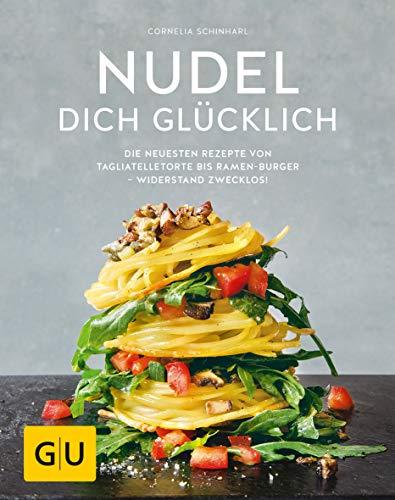 Nudel dich glücklich: Die neuesten Rezepte von Tagliatelletorte bis Ramen-Burger - Widerstand zwecklos! (GU Themenkochbuch)