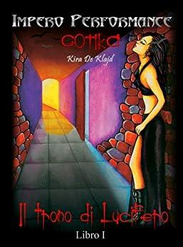 Il Trono di Lucifero: Gotika - Libro 1 (L'Impero Performance) di [De Klajd, Kira]