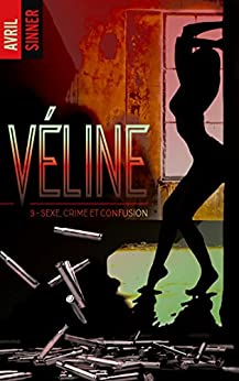 Véline - tome 3 - Sexe, crime et confusion (BMR) par [Sinner, Avril]