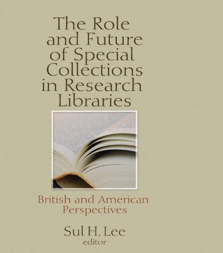 The Role and Future of Special Collections in Research Libraries: British and American Perspectives por Sul H Lee