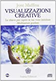 Visualizzazioni creative. La chiave per capire la tua voce interiore. Meditazioni guidate. Con CD Audio
