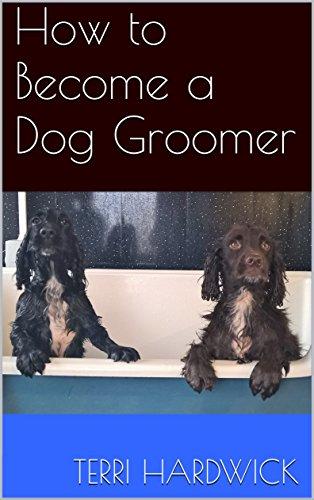 How To Become A Dog Groomer Ebook Terri Hardwick Amazon Co Uk