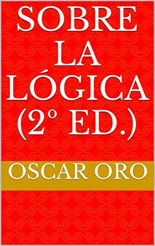 Sobre la lógica (2º ed.) por Oscar Oro