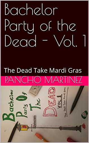 Bachelor Party of the Dead - Vol. 1: The Dead Take Mardi Gras (English Edition)