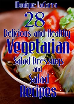 28 Delicious and Healthy Vegetarian Salad Dressings and Salad Recipes