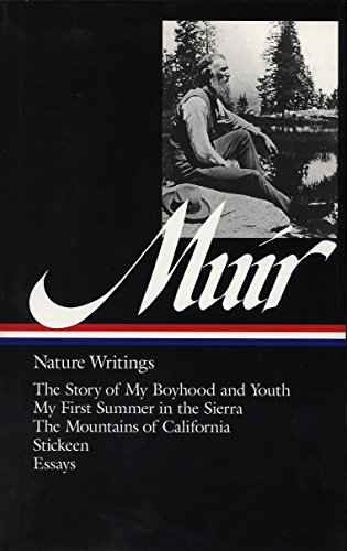 John Muir: Nature Writings (Loa #92): The Story of My Boyhood and Youth / My First Summer in the Sierra / The Mountains of California / Stickeen / Ess (Library of America)
