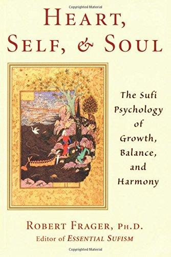 Heart, Self, and Soul: A Sufi Approach to Growth, Balance and Harmony