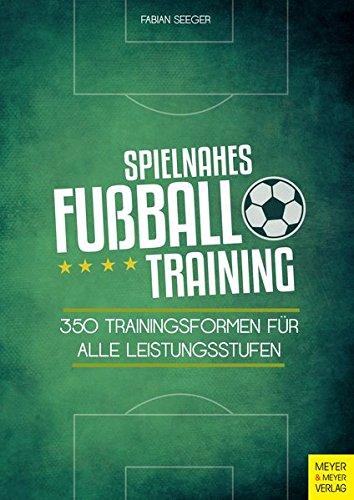 Spielnahes Fußballtraining: 350 Trainingsformen für alle Leistungsstufen (Fußball-training)