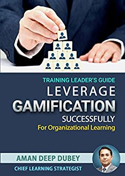 Training Leader's Guide to leverage Gamification for Organization Training: its Gamification 101 - Everything a training leader needs to get started. by [Dubey, Aman Deep]