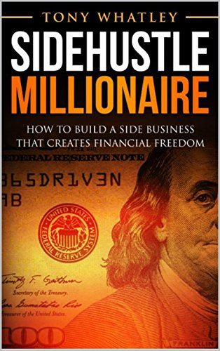 SideHustle Millionaire: How to build a side business that creates financial freedom (English Edition)