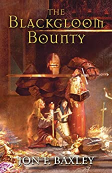 THE BLACKGLOOM BOUNTY (The Scythian Stone Saga Book 1) (English Edition) di [Baxley, Jon F.]