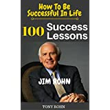 Jim Rohn: How To Be Successful In Life? 100 Success Lessons from Jim Rohn on Life, Leadership, Self Development, Investing In Yourself, Goals & Dreams (English Edition)