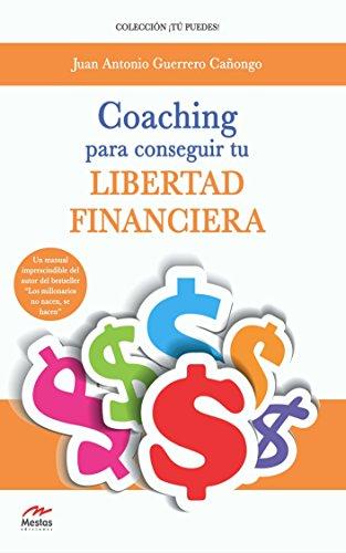 Coaching para conseguir tu Libertad Financiera: Guía para incrementar tus ingresos y transformar tu vida por Juan Antonio Guerrero Cañongo