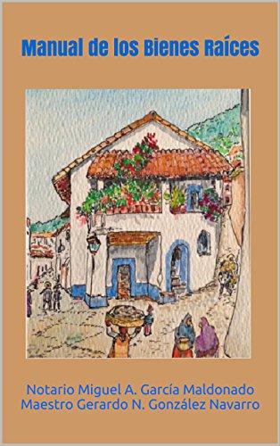 Manual de los bienes raíces por Notario Miguel A. García Maldonado