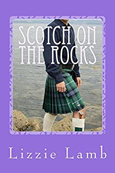 Scotch on the Rocks: secrets, love and romance in the Highlands of Scotland by [Lamb, Lizzie]