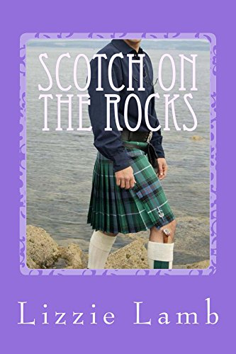 Scotch on the Rocks: a sizzling summer romance set on a Scottish island by [Lamb, Lizzie]