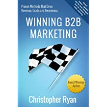 Winning B2B Marketing: Proven Methods that Drive Revenue, Leads and Awareness (English Edition)