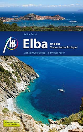 Elba und der Toskanische Archipel Reiseführer Michael Müller Verlag: Individuell reisen mit vielen praktischen Tipps (MM-Reiseführer) Individuelle Tipps