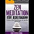 Zen Meditation für Jedermann - Kleine Zen-Anleitung mit großer Wirkung (Zen Meditation, Meditation)
