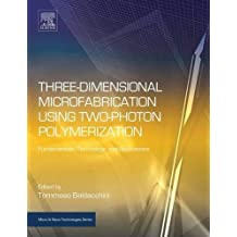 Three-Dimensional Microfabrication Using Two-Photon Polymerization: Fundamentals, Technology, and Applications (Micro and Nano Technologies)