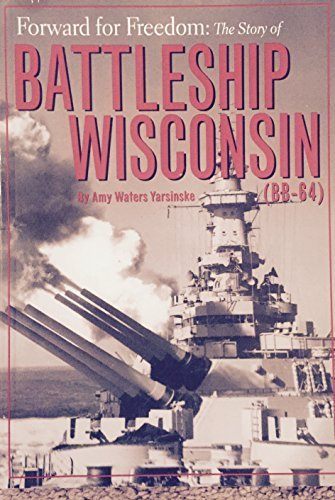 Forward for Freedom: The Story of Battleship Wisconsin - Wisconsin Bb