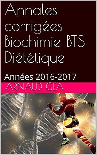 Annales corrigées Biochimie BTS Diététique: Années 2016-2017 (Annales biochimie BTS diététique t. 1) par Arnaud GEA