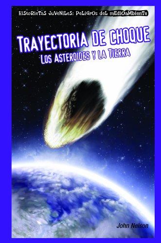 Trayectoria de choque  Peligros Del Medio Ambiente Los Asteroides Y La Tierra (Historietas Juveniles: Peligros del medio ambiente/ Jr. Graphic Environmental Dangers) por John Nelson