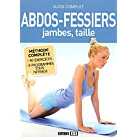 Abdos-fessiers, jambes, taille: Guide complet