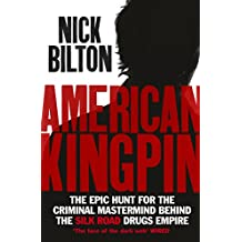 American Kingpin: The Epic Hunt for the Criminal Mastermind behind the Silk Road Drugs Empire