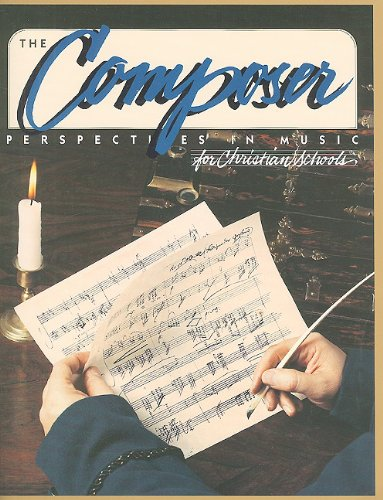 The Composer: Perspectives in Music for Christian Schools