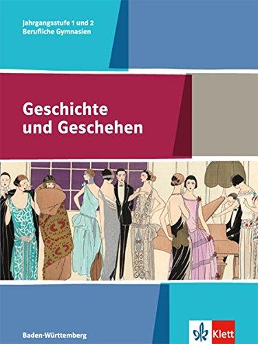 Geschichte und Geschehen Jahrgangsstufe 1 und 2. Ausgabe Baden-Württemberg Berufliche Gymnasien: Schülerband Jahrgangsstufe 1 und 2 (Geschichte und ... Berufliche Gymnasien ab 2017)