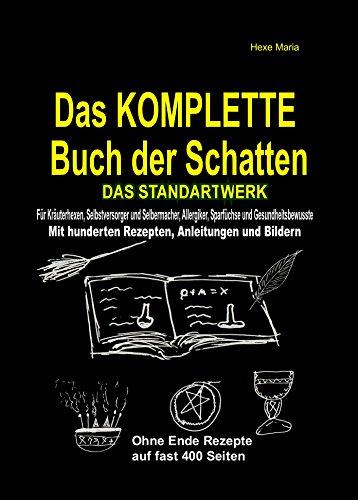 Das KOMPLETTE Buch der Schatten - DAS STANDARTWERK: Für alle Kräuterhexen, Selbstversorger, Selbermacher, Allergiker, Sparfüchse und Gesundheitsbewusste! (Öl Schatten)