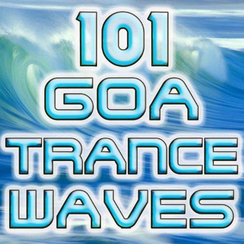 101 Goa Trance Waves (Best of Electronic Dance Music, Goa, Techno, Psytrance, Acid House, Hard Dance, Trance Anthems, Party Hits)